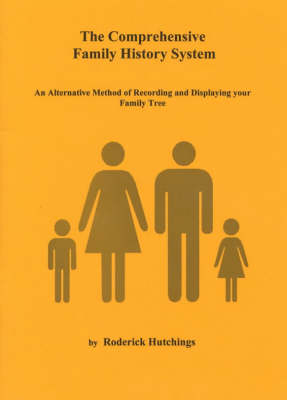 The Comprehensive Family History System: An Acternative Method of Recording and Displaying Your Family Tree (Paperback)
