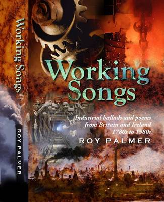 Working Songs: Industrial Ballads and Poems from Britain and Ireland, 1780s-1980s (Paperback)