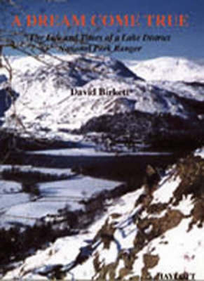 A Dream Come True: The Life and Times of a Lake District National Park Ranger (Paperback)