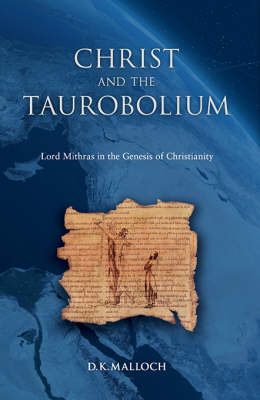 Christ and the Taurobolium: Lord Mithras in the Genesis of Christianity (Hardback)
