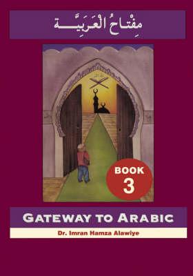 Gateway to Arabic - Gateway to Arabic Bk. 3 (Paperback)