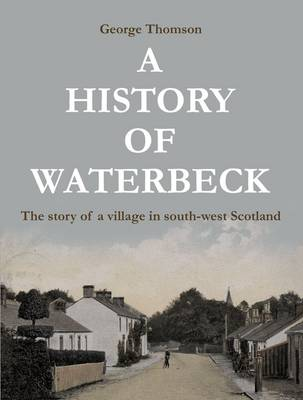 A History of Waterbeck: The Story of a Village in South-West Scotland (Paperback)