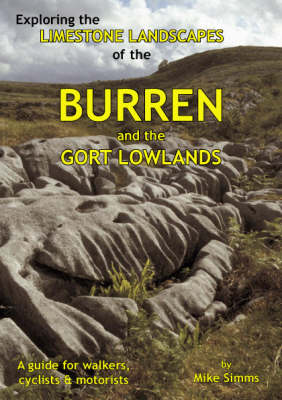 Exploring the Limestone Landscapes of the Burren and Gort Lowlands: A Guide for Walkers, Cyclists and Motorists (Paperback)