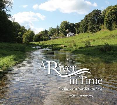 A River in Time: The Story of a Peak District River (Paperback)