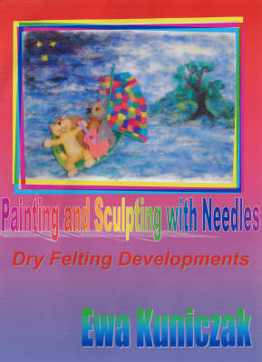 Painting and Sculpting with Needles: Dry Felting Developments (Spiral bound)