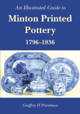 An Illustrated Guide to Minton Printed Pottery 1796-1836 (Hardback)