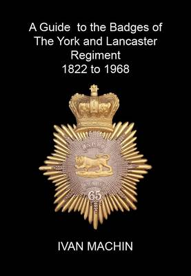 A Guide to the Badges of the York and Lancaster Regiment 1822 to 1968 (Paperback)