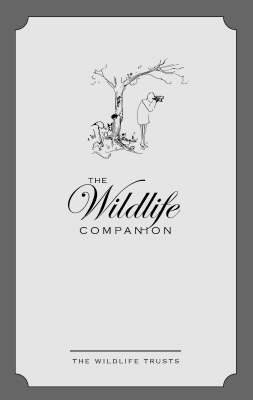The Wildlife Companion: A Natural Anthology of Notes, Quotes, Facts and Stats in Association with The Wildlife Trusts (Hardback)