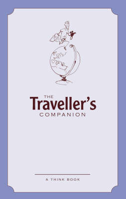 The Traveller's Companion: A Wanderlust Anthology of Notes, Quotes, Facts and Stats (Hardback)