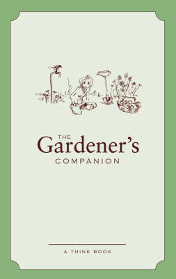 The Gardener's Companion: A Green-fingered Anthology of Notes, Quotes, Facts and Stats (Hardback)