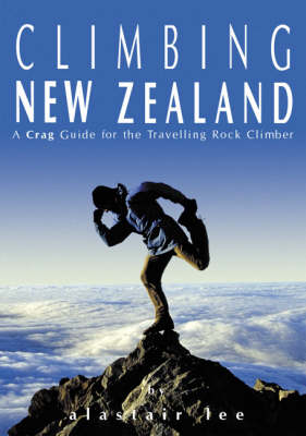Climbing New Zealand: A Crag Guide for the Travelling Rockclimber (Paperback)
