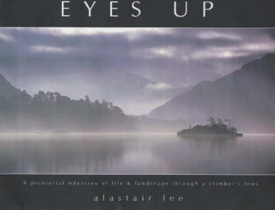 Eyes Up: A Pictorial Odyssey of Life and Landscape Through a Climber's Lens (Hardback)