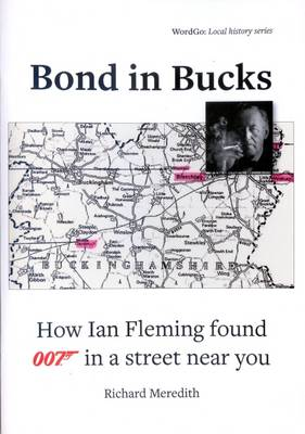 Bond in Bucks: How Ian Fleming Found 007 in a Street Near You - Local History Series 3 (Paperback)