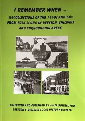 I Remember When.....: Recollection of the 1940s and 50s from Folk Living in Beeston, Chilwell and Surrounding Areas (Paperback)