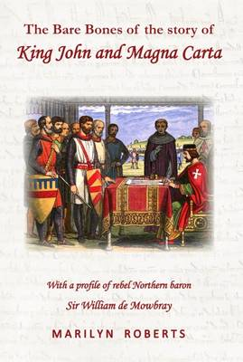 The Bare Bones of the Story of King John and Magna Carta: With a Profile of Rebel Northern Baron Sir William de Mowbray (Paperback)