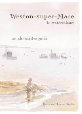 Weston-super-Mare in Watercolours: An Alternative Guide (Paperback)
