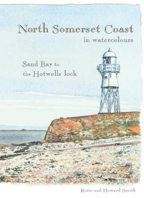North Somerset Coast in Watercolours: Sand Bay to the Hotwells' Lock (Paperback)