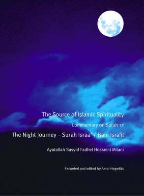 The Source of Islamic Spirituality: Commentary on Surah 17 the Night Journey - Surah Israa' / Bani Isra'll (Hardback)