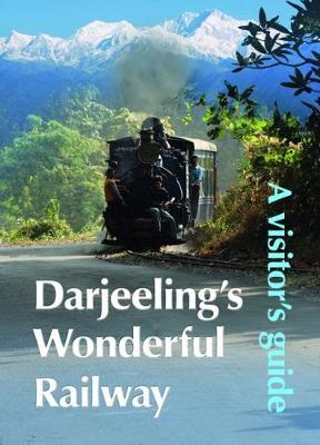 Darjeeling's Wonderful Railway: A Visitor's Guide (Paperback)