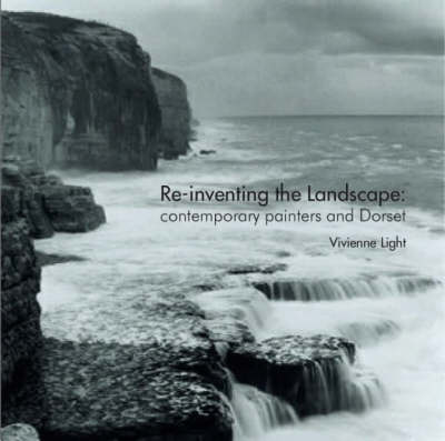 Re-inventing the Landscape: Contemporary Painters and Dorset - Sense of Place S. (Paperback)