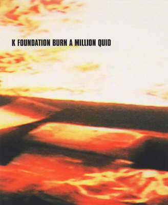K Foundation Burn A Million Quid (Paperback)
