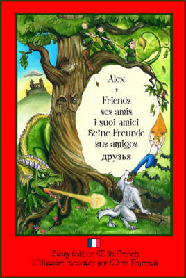 Alex and Friends, Ses Amis, I Suoi Amici, Seine Freunde, Sus Amigos: Children's Adventure Story Told in French on CD to Develop Listening Skills in a Second Language