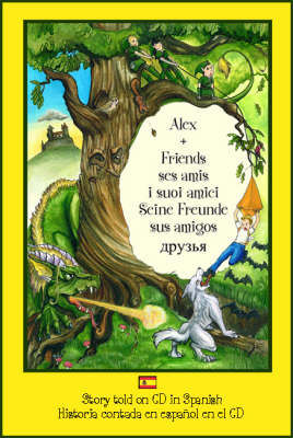 Alex and Friends, Ses Amis, I Suoi Amici, Seine Freunde, Sus Amigos: Children's Adventure Story Told in Spanish on CD to Develop Listening Skills in a Second Language