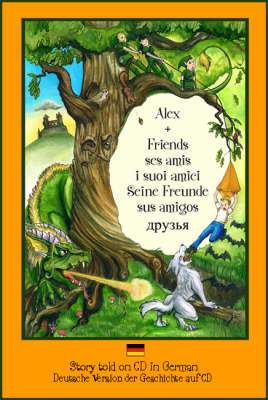 Alex and Friends, Ses Amis, I Suoi Amici, Seine Freunde, Sus Amigos: Children's Adventure Story Told in German on CD to Develop Listening Skills in a Second Language