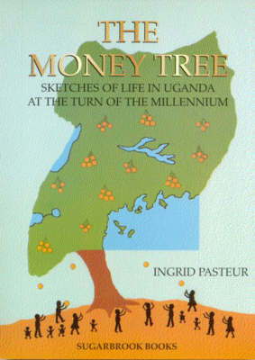 The Money Tree: Sketches of Life in Uganda at the Turn of the Millennium (Paperback)