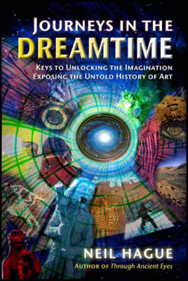 Journeys in the Dreamtime: The Art of the Visionary & the Untold History of Art (Paperback)