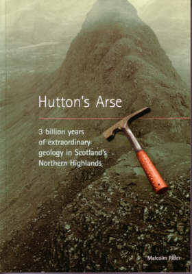 Hutton's Arse: 3 Billion Years of Extraordinary Geology in Scotland's Northern Highlands (Paperback)