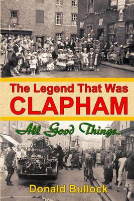 The Legend That Was Clapham: All Good Things.... (Paperback)