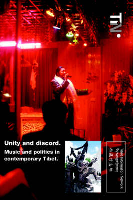 Unity and Discord. Music and Politics in Contemporary Tibet. (Paperback)