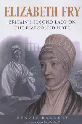 Elizabeth Fry: Britain's Second Lady on the Five-Pound Note (Hardback)