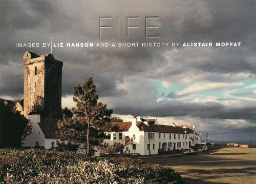 Fife: Images by Liz Hanson and a Short History by Alistair Moffat (Hardback)