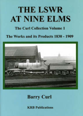 The LSWR at Nine ELMS: The Works and Its Products 1839-1909 (Hardback)