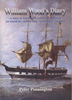 """William Wood's Diary: A Story of Nineteenth Century Emigration on Board the Sailing Ship """"Constance"""" in 1852 (Paperback)"""