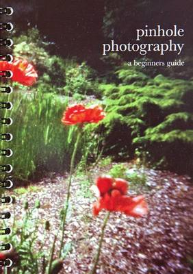 Pinhole Photography: A Beginners Guide (Spiral bound)