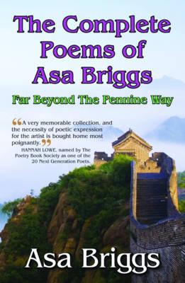Complete Poems of ASA Briggs: Far Beyond the Pennine Way (Hardback)