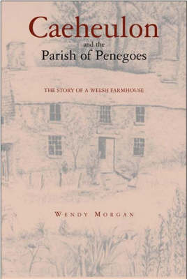 CAEHEULON AND THE PARISH OF PENEGOES TO 1901: A COLLECTION OF ARCHIVE MATERIAL FOR THE FAMILY HISTORIAN. (Paperback)