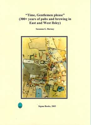 Time, Gentlemen Please: 300+ Years of Pubs and Brewing in East and West Ilsley (Paperback)