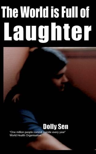 The World is Full of Laughter: 1 Million People Commit Suicide Every Year - Memoir on Mental Distress S. No. 2 (Paperback)