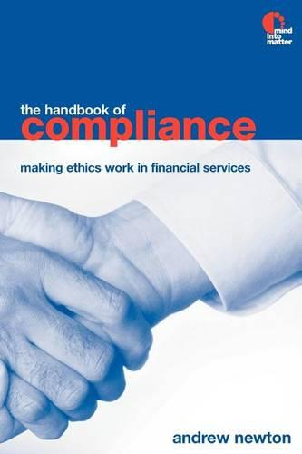 The Handbook of Compliance: Making Ethics Work in Financial Services (Paperback)