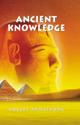 Ancient Knowledge: A Story of Ancient Egypt - A Hidden World of Mystery and the Supernatural (Paperback)