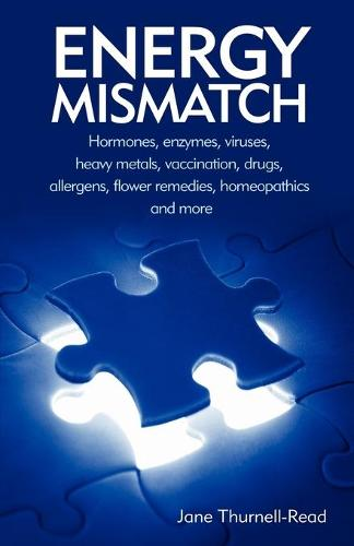 Energy Mismatch: Hormones, Enzymes, Viruses, Heavy Metals, and More (Paperback)