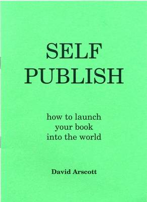 Self Publish: How to Launch Your Book into the World (Paperback)