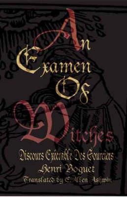 An Examen of Witches: Discours Execrable Des Sourciers (Paperback)