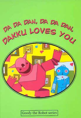 Da Da Dan, Da Da Dan, Dakku Loves You - Goody the Robot S. (Hardback)