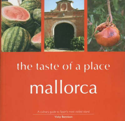 Mallorca, the Taste of a Place: A Culinary Guide to a Beautiful Island (Paperback)