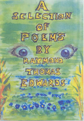 A Selection of Poems by Raymond Thomas Edwards (Paperback)